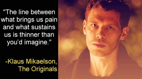 What Brings Us Pain And What Sustains Us -Klaus Mikaelson